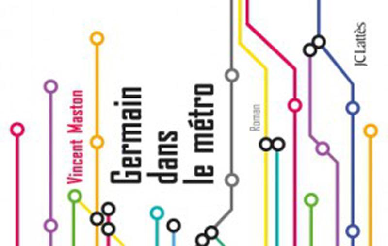"""De la littérature souterraine : """"Germain dans le métro"""" de Vincent Maston"""